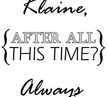 Klaine, after all this time? Always by saragiampy