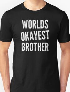 Worlds Okayest Brother Funny T-Shirt