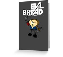 Evil Bread Greeting Card