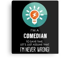 """""""I'm A Comedian To Save Time Let's Just Assume I'm Never Wrong!"""" Collection #667067 Metal Print"""