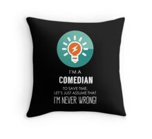 """I'm A Comedian To Save Time Let's Just Assume I'm Never Wrong!"" Collection #667067 Throw Pillow"