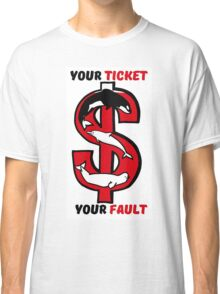 Your Ticket Classic T-Shirt