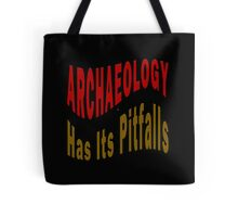 Archaeology Has Its Pitfalls Tote Bag