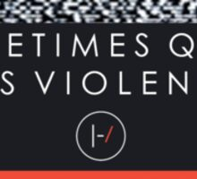 Sometimes quiet is violent-Twenty One Pilots Sticker