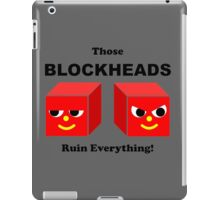 Those BLOCKHEADS Ruin Everything iPad Case/Skin