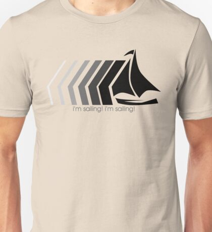 Look at me, I'm sailing! Unisex T-Shirt