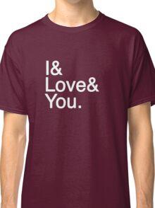 I & Love & You Classic T-Shirt