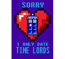 Sorry, I only date Time Lords Photographic Print