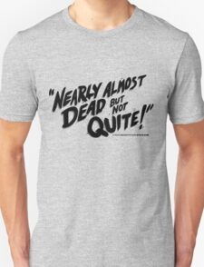 Nearly Almost Dead But Not Quite!  T-Shirt