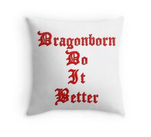 Dragonborn Do It Better Throw Pillow
