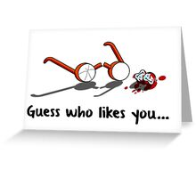 Guess who likes you... Greeting Card