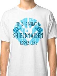 this is what a shieldmaiden looks like #2 Classic T-Shirt