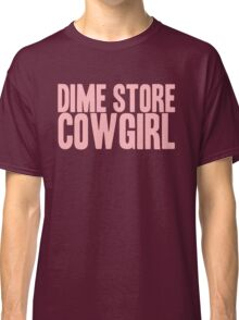 Pageant Material: Dime Store Cowgirl [Song Title] Classic T-Shirt