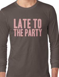 Pageant Material: Late To The Party [Song Title] Long Sleeve T-Shirt
