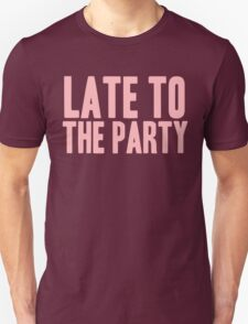 Pageant Material: Late To The Party [Song Title] Unisex T-Shirt