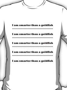 I am smarter than a goldfish T-Shirt
