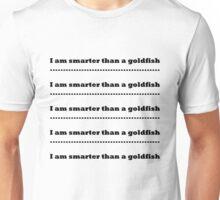 I am smarter than a goldfish Unisex T-Shirt