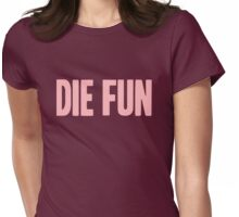 Pageant Material: Die Fun [Song Title] Womens Fitted T-Shirt