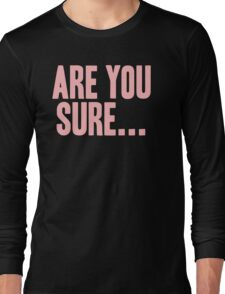 Pageant Material: Are You Sure (Hidden Track) [Song Title] Long Sleeve T-Shirt