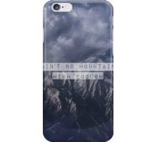 Ain't no mountain high enough iPhone Case/Skin