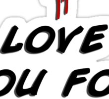 I love you for your brains. Sticker