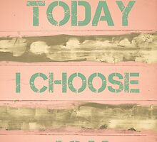 TODAY I CHOOSE JOY  motivational quote by Stanciuc