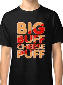 Big Buff Cheese Puff Classic T-Shirt