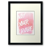 NOT YOUR BABE Framed Print
