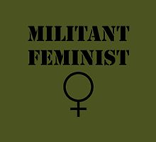Militant Feminist by feministshirts