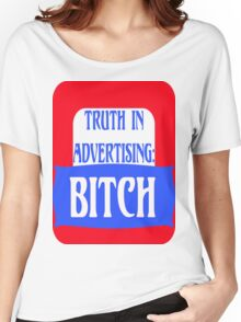 TRUTH IN ADVERTISING:  BITCH Women's Relaxed Fit T-Shirt