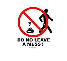 Do not leave a mess! Photographic Print