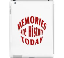 Memories Are History Today iPad Case/Skin