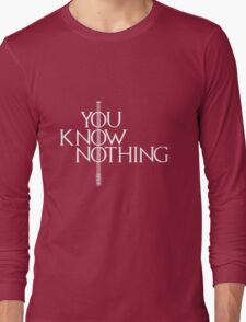 You Know Nothing Long Sleeve T-Shirt