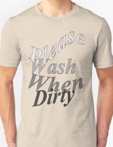 Please Wash When Dirty T-Shirt