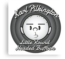 Karl - The round headed buffoon Canvas Print