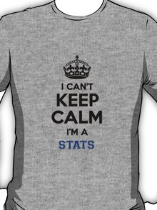 I can't keep calm I'm a STATS T-Shirt