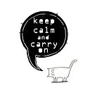 keep calm and carry on  by Amanda  Cass