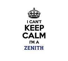 I can't keep calm I'm a ZENITH Photographic Print