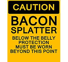 Bacon Splatter Warning Photographic Print