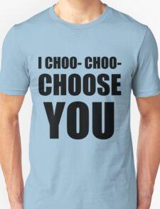 I CHOO- CHOO- CHOOSE YOU T-Shirt
