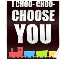 I CHOO- CHOO- CHOOSE YOU Poster