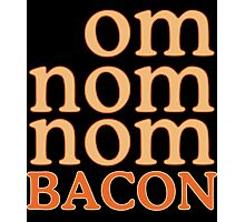 Om Nom Nom Bacon Photographic Print