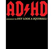 AD HD highway to HEY LOOK A SQUIRREL Photographic Print