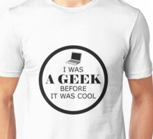 Geek Before It Was Cool Unisex T-Shirt