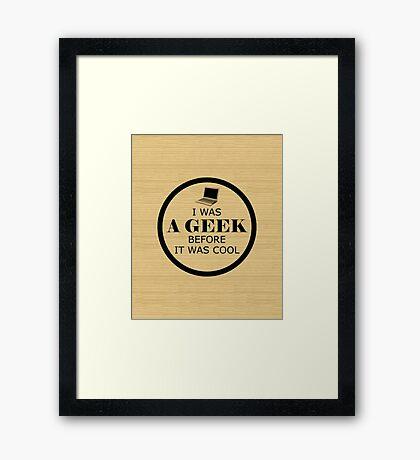 Geek Before It Was Cool Framed Print