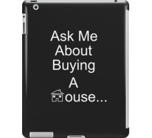 Ask Me About Buying A House iPad Case/Skin
