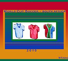 World Cup Soccer 2010 - South Africa by Marie Riekert