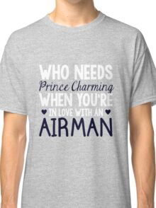 WHO NEEDS PRINCE CHARMING (AIRMAN) Classic T-Shirt