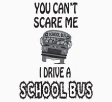 You Can't Scare A School Bus Driver by sophiafashion
