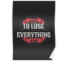 NOTHING TO LOSE EVERYTHING TO GAIN Poster